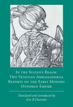 In the Sultan's Realm: Two Venetian Ambassadorial Reports on the Early Modern Ottoman Empire