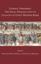 Eternal Ephemera: The Papal Possesso and Its Legacies in Early Modern Rome