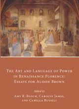 The Art and Language of Power in Renaissance Florence: Essays for Alison Brown