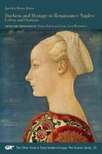 Duchess and Hostage in Renaissance Naples: Letters and Orations